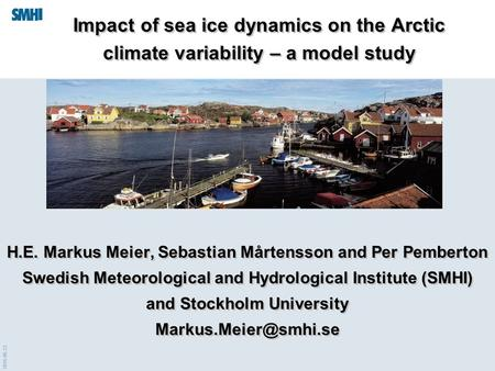2016-06-23 Impact of sea ice dynamics on the Arctic climate variability – a model study H.E. Markus Meier, Sebastian Mårtensson and Per Pemberton Swedish.