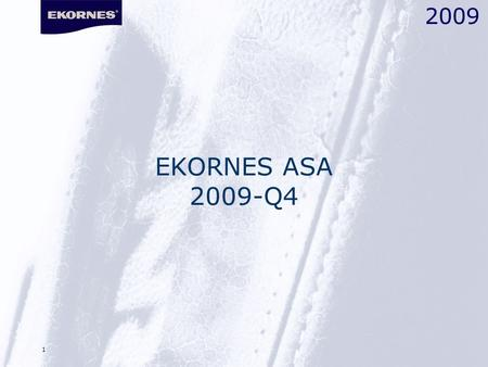 1 EKORNES ASA 2009-Q4 2009. 22 Ekornes Q4 - Headlines: 2009 Ekornes presenting solid figures – meeting the challenges in 2009 with profitability and financial.