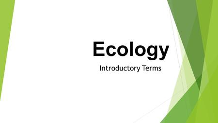 Ecology Introductory Terms. Ecosystem Biotic Factors Abiotic Factors Interacting Energy.