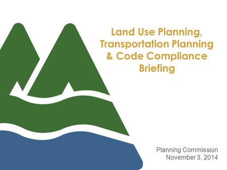 Land Use Planning, Transportation Planning & Code Compliance Briefing Planning Commission November 3, 2014.