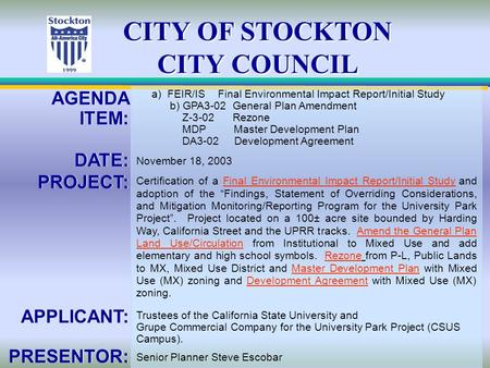 CITY OF STOCKTON CITY COUNCIL AGENDA ITEM: DATE: PROJECT: APPLICANT: PRESENTOR: AGENDA ITEM: DATE: PROJECT: APPLICANT: PRESENTOR: a) FEIR/IS Final Environmental.