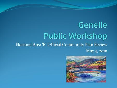 Electoral Area 'B' Official Community Plan Review May 4, 2010.