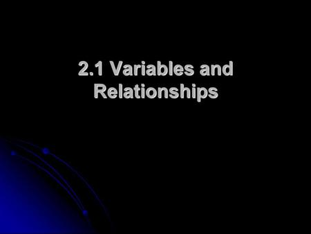 2.1 Variables and Relationships. Graphs show relationships between variables.