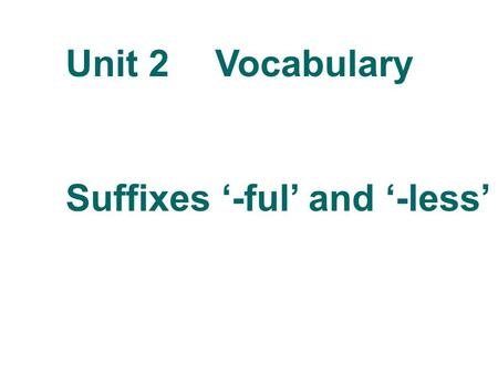 Unit 2Vocabulary Suffixes '-ful' and '-less'. What do you think of Disneyland? wonderful beautiful colorful meaningful Is English useful?Yes, it is useful,