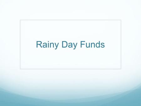 Rainy Day Funds. Do Now What do you think saving for a rainy day means? 1. expression refers to creating an emergency fund to pay for unexpected expenses,