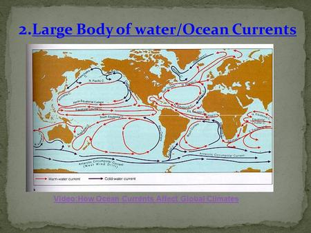 Video:How Ocean Currents Affect Global Climates 2. Large Body of water/Ocean Currents.