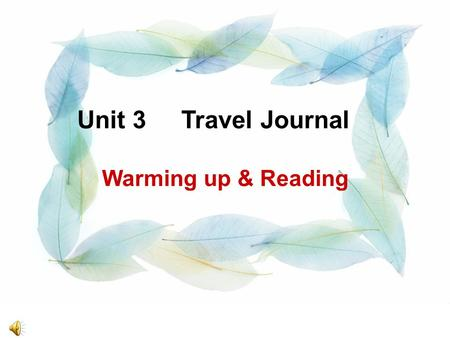 Unit 3 Travel Journal Warming up & Reading. Enjoy beautiful scenery. Enrich our knowledge Communicate with different people and make friends keep healthy.