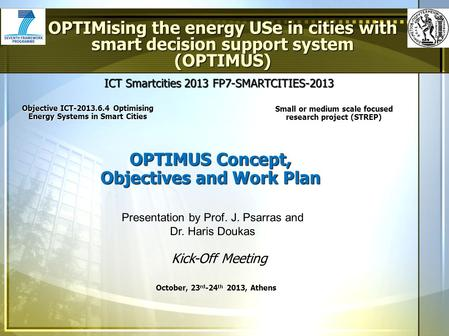 ICT Smartcities 2013 FP7-SMARTCITIES-2013 OPTIMUS Concept, Objectives and Work Plan OPTIMising the energy USe in cities with smart decision support system.