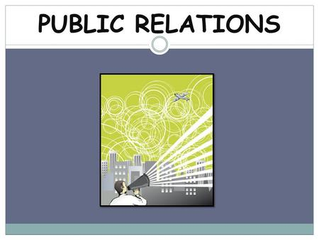 PUBLIC RELATIONS. Any activity designed to create goodwill (a favorable image) toward a business What is Public Relations?