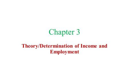 Chapter 3 Theory/Determination of Income and Employment.