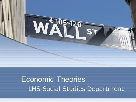 Economic Theories LHS Social Studies Department. Economics The study of human efforts to satisfy seemingly unlimited wants through limited resources.