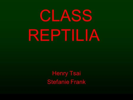 CLASS REPTILIA Henry Tsai Stefanie Frank * waterproof/scaly skin * ectothermic * Oviparity * Found on every continent except Antarctica. General Characteristics.