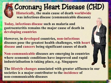 Historically, the main cause of death worldwide was infectious disease (communicable diseases) Today, infectious disease such as malaria and gastroenteritis.