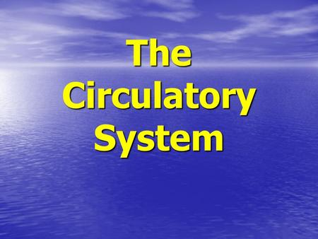 The Circulatory System. Circulatory System Learning Objectives: By the end of the lesson you should: Be able to summarise the function of the circulatory.