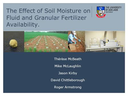Life Impact The University of Adelaide The Effect of Soil Moisture on Fluid and Granular Fertilizer Availability. Thérèse McBeath Mike McLaughlin Jason.