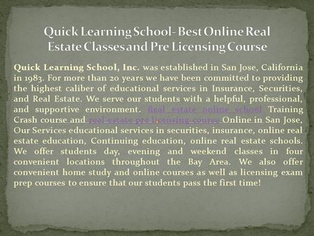 Quick Learning School, Inc. was established in San Jose, California in 1983. For more than 20 years we have been committed to providing the highest caliber.