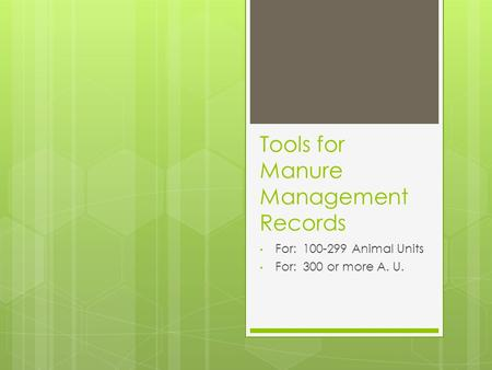 Tools for Manure Management Records For: 100-299 Animal Units For: 300 or more A. U.