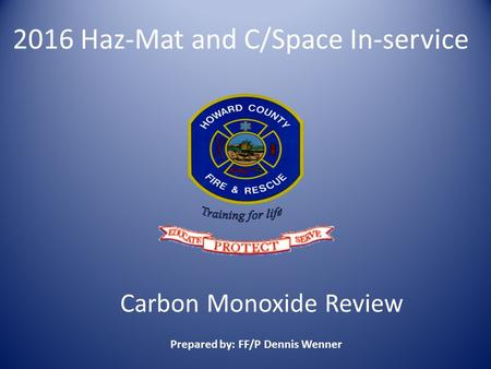 Carbon Monoxide Review Prepared by: FF/P Dennis Wenner 2016 Haz-Mat and C/Space In-service.