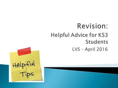 LVS – April 2016.  Refreshing your memory of what you have learnt so far  Checking that you understand what you have learnt  Filling in gaps in your.