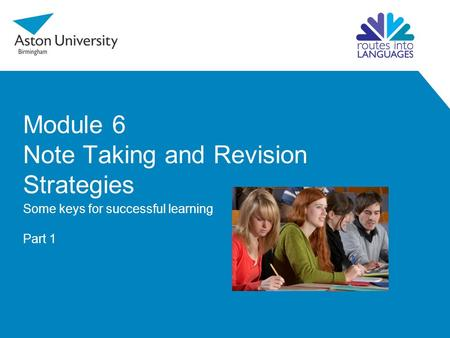 Module 6 Note Taking and Revision Strategies Some keys for successful learning Part 1.
