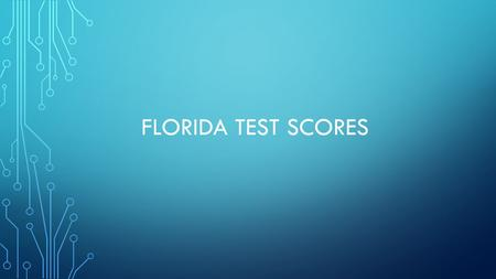 FLORIDA TEST SCORES. TEST BUILDER RECORDS Adding New Test Records Test Name Codes Display and Update Options Link to State Code Use for ELL Exclude from.