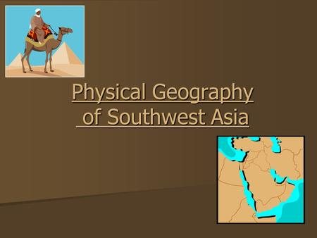 Physical Geography of Southwest Asia. Landforms Many people picture Southwest Asia as one huge desert. However, the lands of Southwest Asia actually range.
