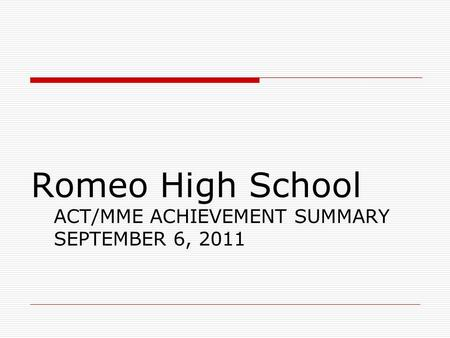 Romeo High School ACT/MME ACHIEVEMENT SUMMARY SEPTEMBER 6, 2011.