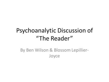 "Psychoanalytic Discussion of ""The Reader"" By Ben Wilson & Blossom Lepillier- Joyce."