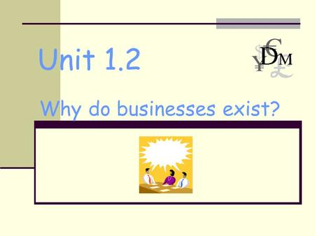 Unit 1.2 Why do businesses exist?. Enterprise Profit Charity Public Service.