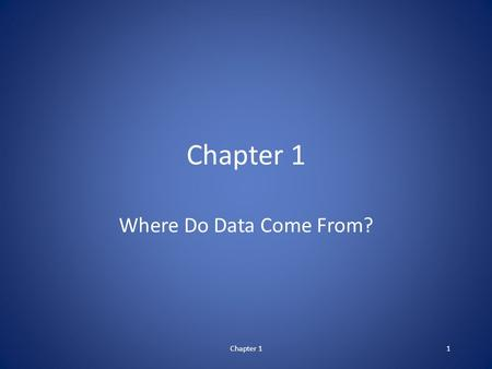 Chapter 11 Where Do Data Come From?. Statistics: Concepts and Controversies.
