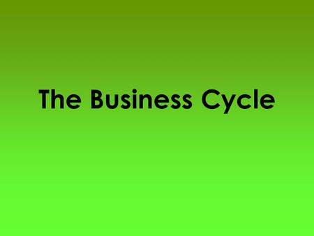 The Business Cycle. The United States' GDP is not constant from year to year. Instead, the GDP_________________ most years GROWS and then SHRINKS in some.