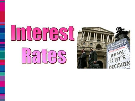 What we need to know… What are interest rates The current interest rate Impact on businesses of a change in interest rates Responses to change in interest.