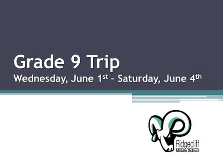 Grade 9 Trip Wednesday, June 1 st – Saturday, June 4 th.
