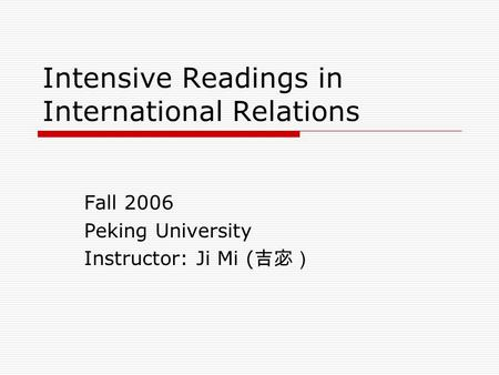 Intensive Readings in International Relations Fall 2006 Peking University Instructor: Ji Mi ( 吉宓)