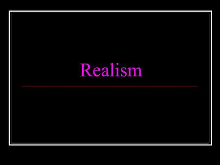 Realism. Basic Assumptions of Realism 1. States are the most important actors in world politics 2. States in anarchic systems are driven to seek security.