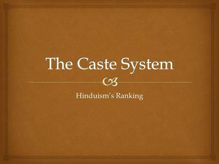 Hinduism's Ranking.   Remember, the caste system in Indian society has worked for hundreds of years.  It's a way of dividing people into groups. Comment.