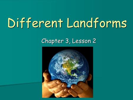 Different Landforms Chapter 3, Lesson 2. Landforms are the natural structures or features on Earth's surface. Landforms are the natural structures or.
