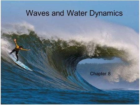 © 2014 Pearson Education, Inc. W Waves and Water Dynamics Chapter 8.