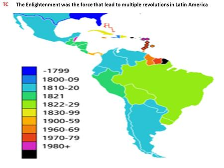 The Enlightenment was the force that lead to multiple revolutions in Latin America TC.
