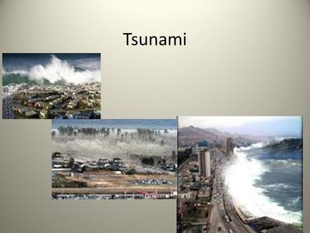 Tsunami. The name 'tsunami' is Japanese. It means harbor wave. Tsunamis used to be called tidal waves, but they actually have nothing to do with the tides.