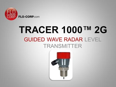 TRACER 1000™ 2G GUIDED WAVE RADAR LEVEL TRANSMITTER.