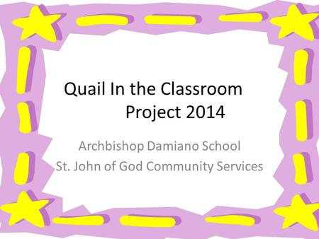 Quail In the Classroom Project 2014 Archbishop Damiano School St. John of God Community Services.