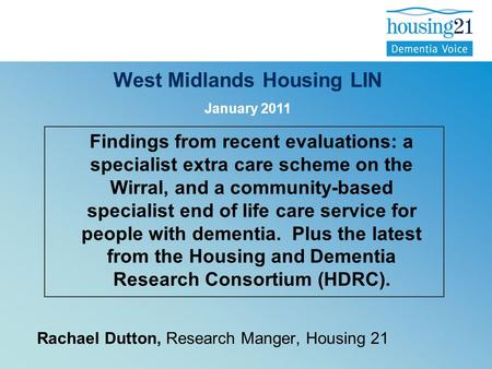 Findings from recent evaluations: a specialist extra care scheme on the Wirral, and a community-based specialist end of life care service for people with.