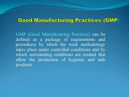 GMP (Good Manufacturing Practices) can be defined as a package of requirements and procedures by which the work methodology takes place under controlled.