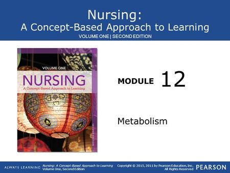 Copyright © 2015, 2011 by Pearson Education, Inc. All Rights Reserved Nursing: A Concept-Based Approach to Learning VOLUME ONE | SECOND EDITION Nursing: