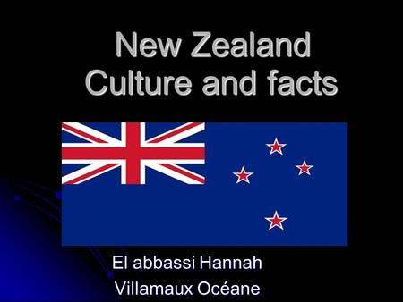 Culture and facts El abbassi Hannah Villamaux Océane New Zealand.