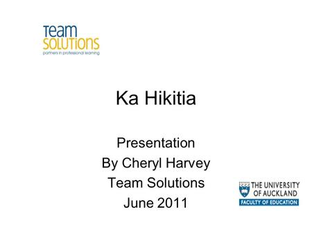 Ka Hikitia Presentation By Cheryl Harvey Team Solutions June 2011.