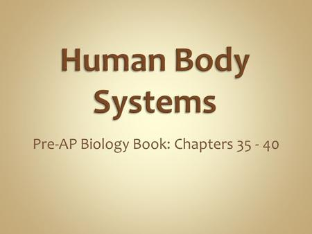 Pre-AP Biology Book: Chapters 35 - 40. Pre-AP Biology Book: Pages 1009 - 1024.