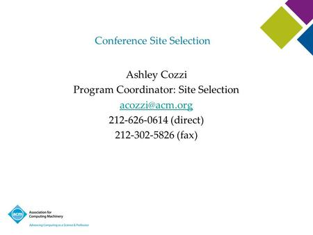 Conference Site Selection Ashley Cozzi Program Coordinator: Site Selection 212-626-0614 (direct) 212-302-5826 (fax)