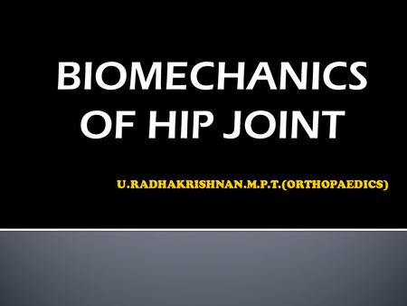 BIOMECHANICS OF HIP JOINT.  TYPE SYNOVIAL JOINT  VARIETY BALL & SOCKET JOINT  THE MAJOR FUNCTION OF HIP JOINT IS STABILITY  IT SUPPORTS THE BODY WEIGHT.